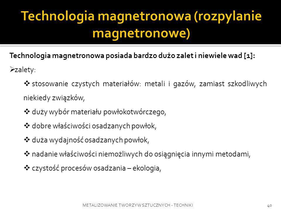 METALIZOWANIE TWORZYW SZTUCZNYCH - TECHNIKI40 Technologia magnetronowa posiada bardzo dużo zalet i niewiele wad [1]: zalety: stosowanie czystych mater