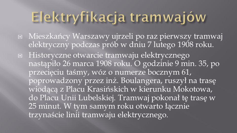Mieszkańcy Warszawy ujrzeli po raz pierwszy tramwaj elektryczny podczas prób w dniu 7 lutego 1908 roku. Historyczne otwarcie tramwaju elektrycznego na