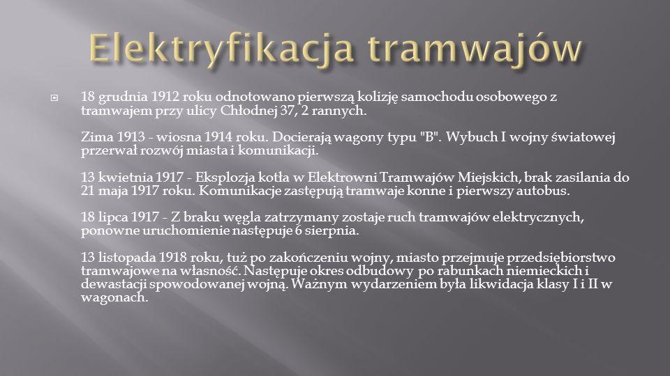 18 grudnia 1912 roku odnotowano pierwszą kolizję samochodu osobowego z tramwajem przy ulicy Chłodnej 37, 2 rannych. Zima 1913 - wiosna 1914 roku. Doci