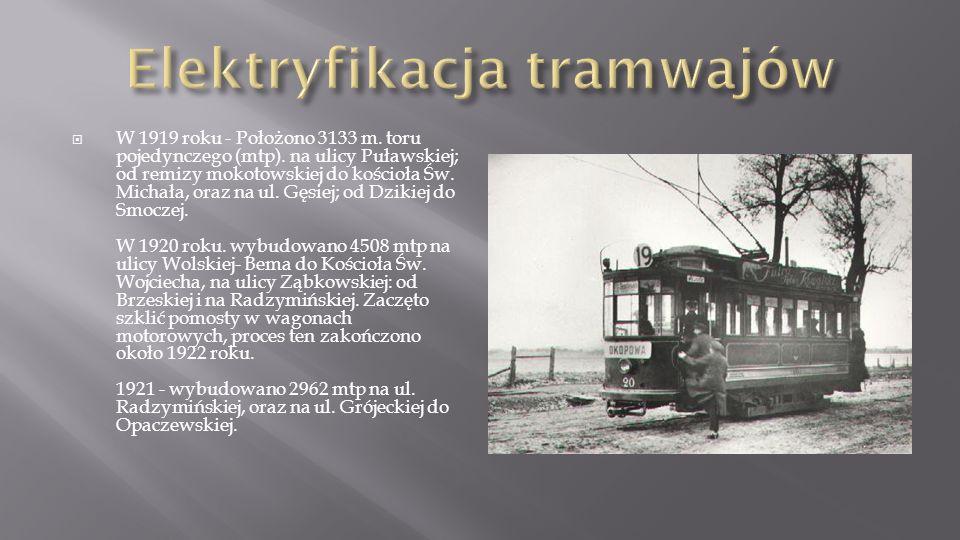 W 1919 roku - Położono 3133 m. toru pojedynczego (mtp). na ulicy Puławskiej; od remizy mokotowskiej do kościoła Św. Michała, oraz na ul. Gęsiej; od Dz