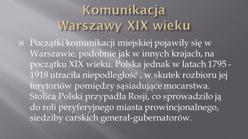 Początki komunikacji miejskiej pojawiły się w Warszawie, podobnie jak w innych krajach, na początku XIX wieku. Polska jednak w latach 1795 - 1918 utra