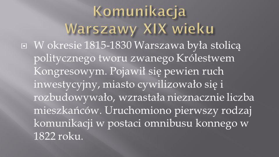 W okresie 1815-1830 Warszawa była stolicą politycznego tworu zwanego Królestwem Kongresowym. Pojawił się pewien ruch inwestycyjny, miasto cywilizowało