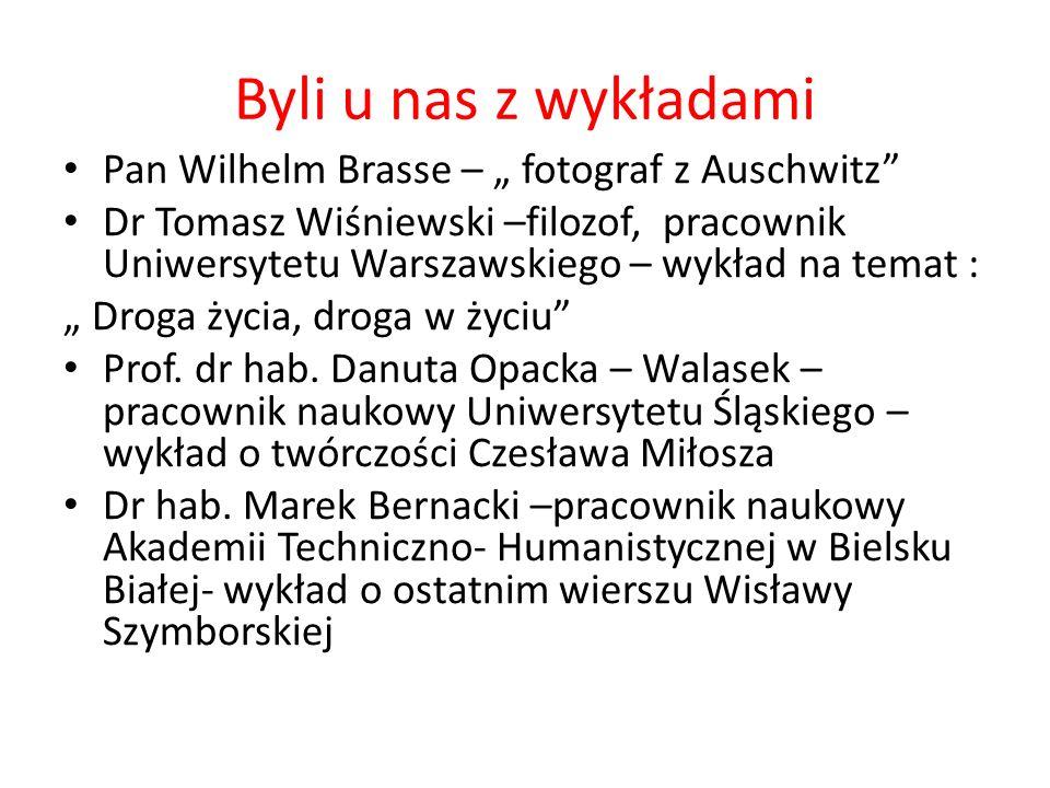 Byli u nas z wykładami Pan Wilhelm Brasse – fotograf z Auschwitz Dr Tomasz Wiśniewski –filozof, pracownik Uniwersytetu Warszawskiego – wykład na temat