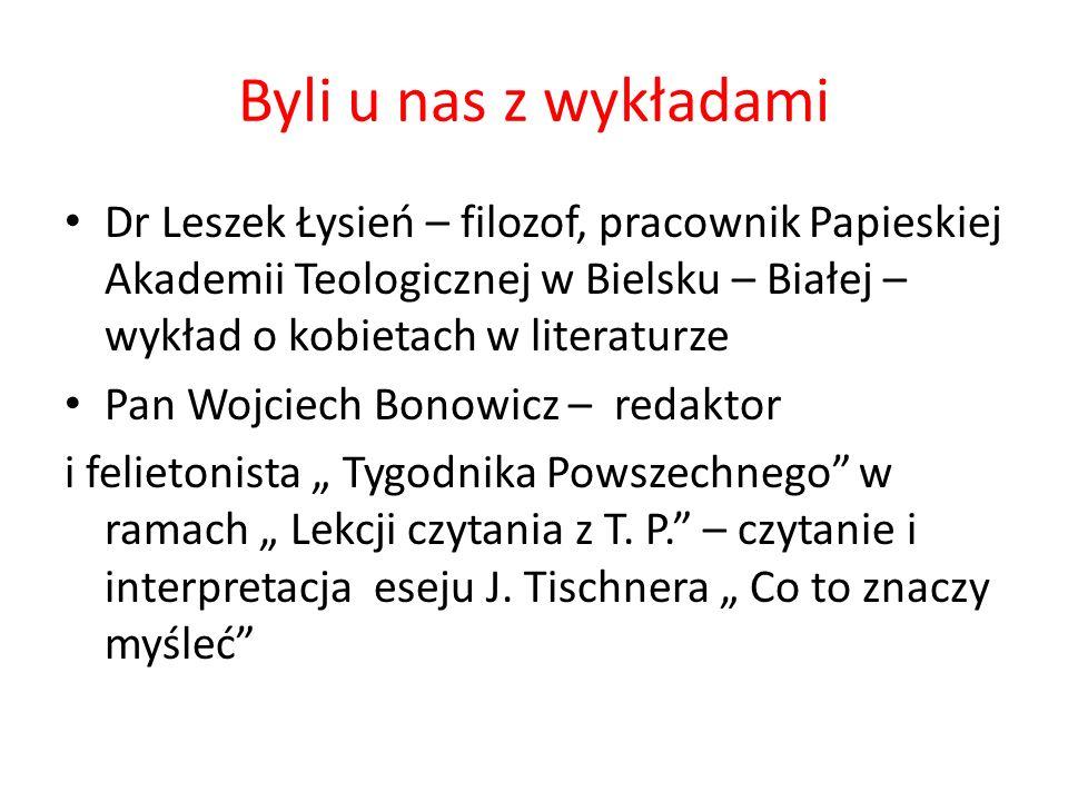 Byli u nas z wykładami Dr Leszek Łysień – filozof, pracownik Papieskiej Akademii Teologicznej w Bielsku – Białej – wykład o kobietach w literaturze Pa