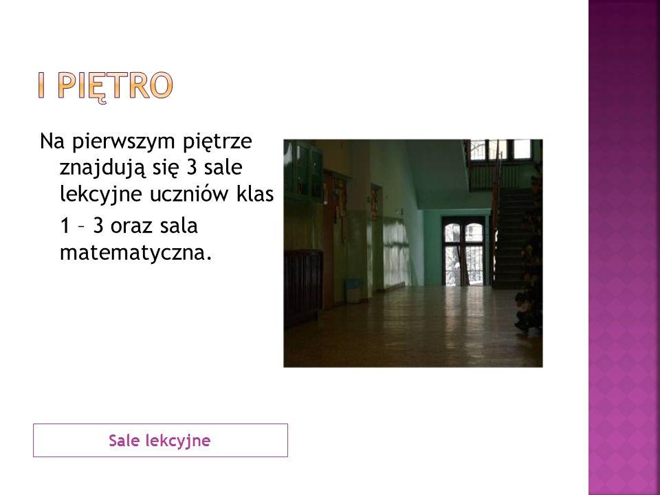 Sale lekcyjne Na pierwszym piętrze znajdują się 3 sale lekcyjne uczniów klas 1 – 3 oraz sala matematyczna.