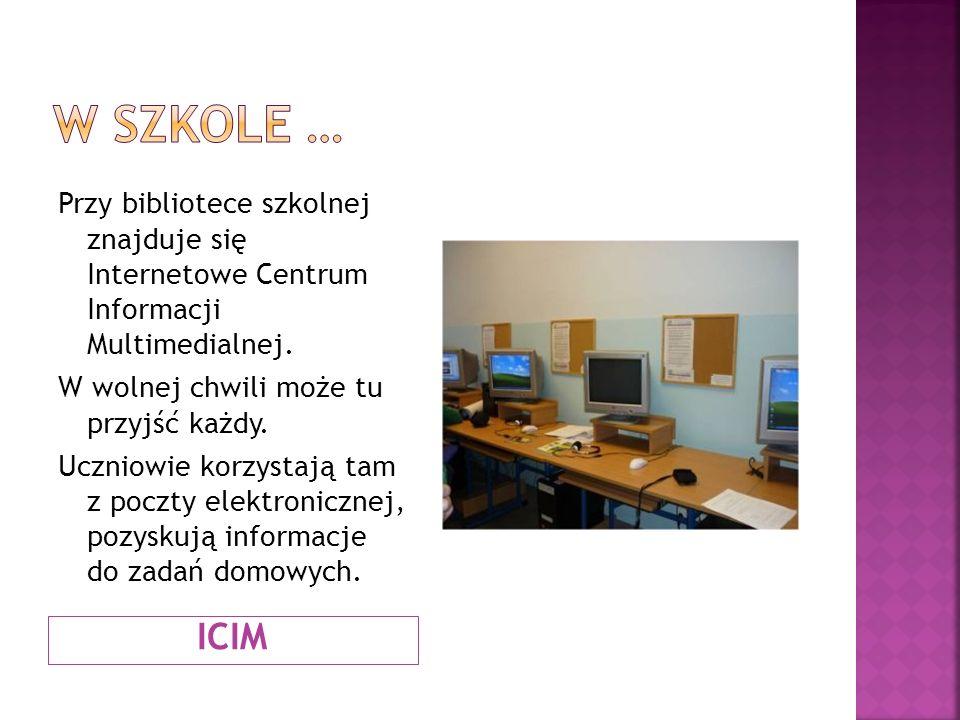 ICIM Przy bibliotece szkolnej znajduje się Internetowe Centrum Informacji Multimedialnej. W wolnej chwili może tu przyjść każdy. Uczniowie korzystają