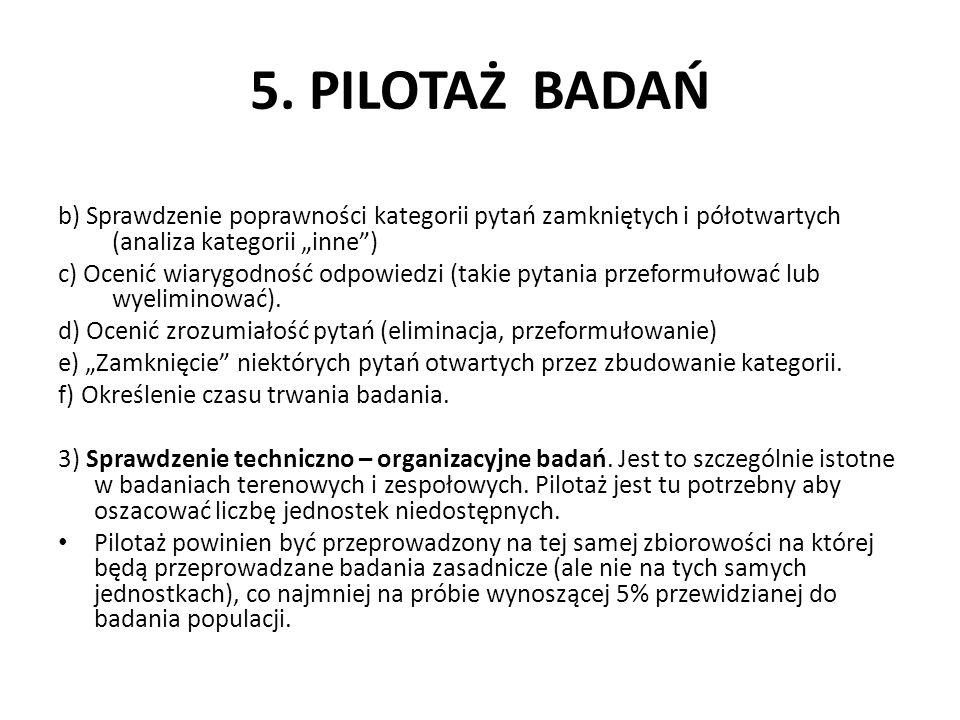 5. PILOTAŻ BADAŃ b) Sprawdzenie poprawności kategorii pytań zamkniętych i półotwartych (analiza kategorii inne) c) Ocenić wiarygodność odpowiedzi (tak