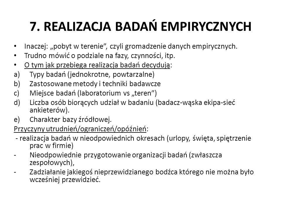 7.REALIZACJA BADAŃ EMPIRYCZNYCH Inaczej: pobyt w terenie, czyli gromadzenie danych empirycznych.