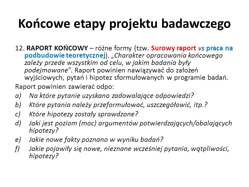 Końcowe etapy projektu badawczego 12.RAPORT KOŃCOWY – różne formy (tzw.