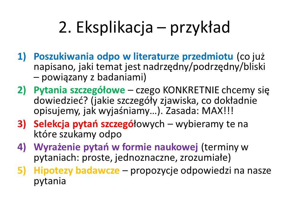 2. Eksplikacja – przykład 1)Poszukiwania odpo w literaturze przedmiotu (co już napisano, jaki temat jest nadrzędny/podrzędny/bliski – powiązany z bada