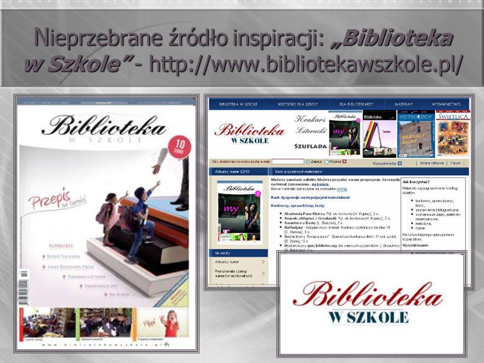 N ieprzebrane źródło inspiracji: Biblioteka w Szkole - http://www.bibliotekawszkole.pl/