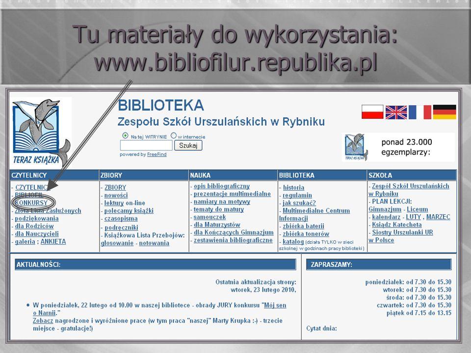 Tu materiały do wykorzystania: www.bibliofilur.republika.pl