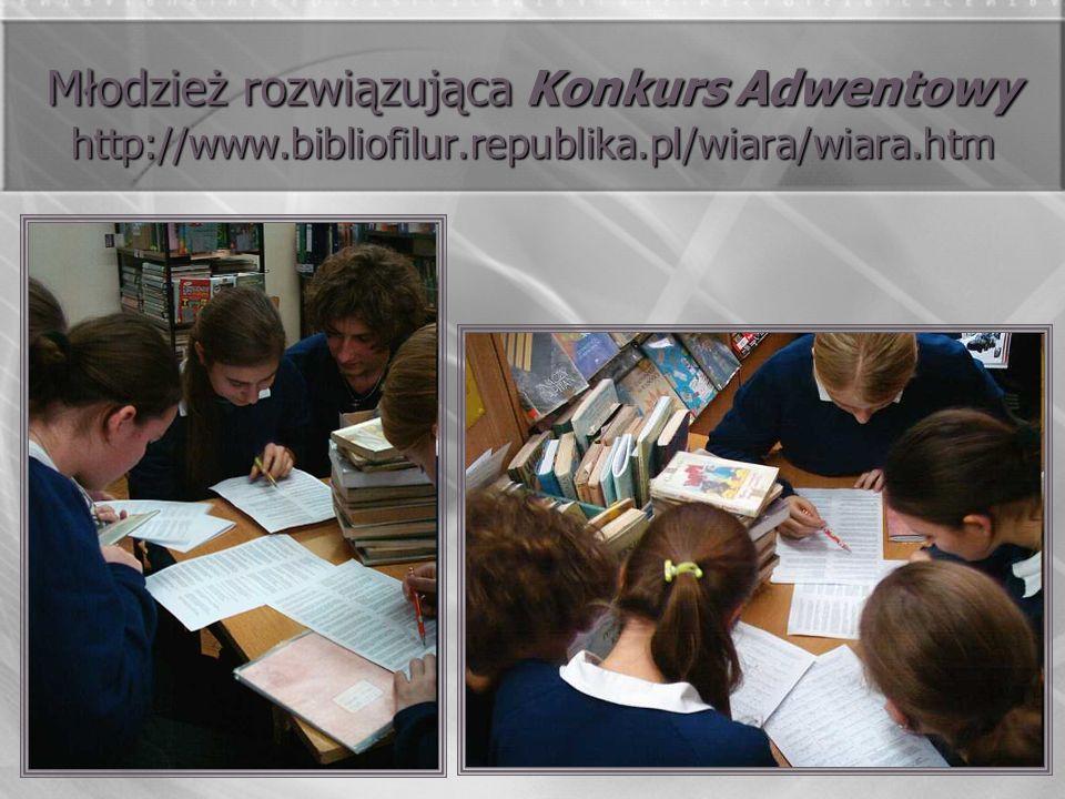 Młodzież rozwiązująca Konkurs Adwentowy http://www.bibliofilur.republika.pl/wiara/wiara.htm