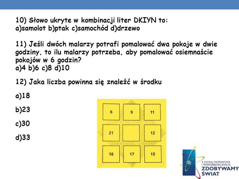 6) Które ze słów ukrytych w kombinacji liter nie jest ptakiem? a) NELIKAP b) WIKI c) UCPCHAZ d) ORTY 7) Która litera będzie logicznym uzupełnieniem ci