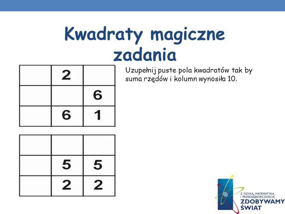 KWADRATY MAGICZNE V STOPNIA Wpisz brakujące liczby naturalne od 0 do 24 tak, aby powstał kwadrat magiczny, w którym suma liczb w każdej kolumnie, w ka