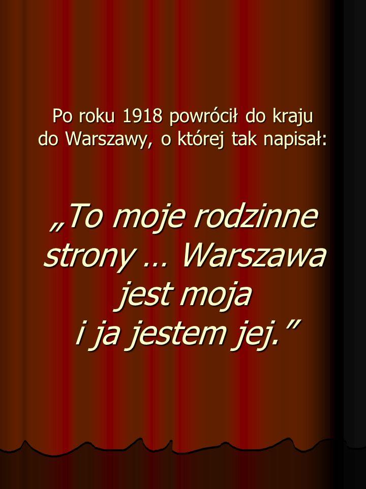 Po roku 1918 powrócił do kraju do Warszawy, o której tak napisał: To moje rodzinne strony … Warszawa jest moja i ja jestem jej.
