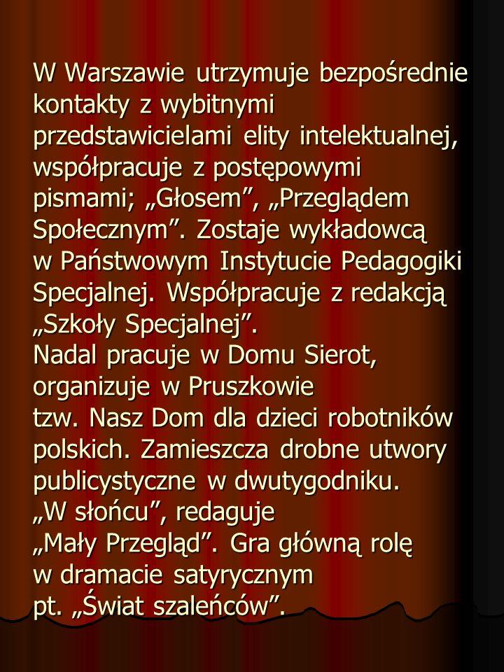 W Warszawie utrzymuje bezpośrednie kontakty z wybitnymi przedstawicielami elity intelektualnej, współpracuje z postępowymi pismami; Głosem, Przeglądem