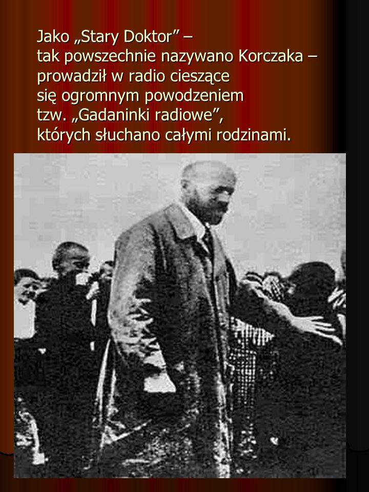 Jako Stary Doktor – tak powszechnie nazywano Korczaka – prowadził w radio cieszące się ogromnym powodzeniem tzw. Gadaninki radiowe, których słuchano c