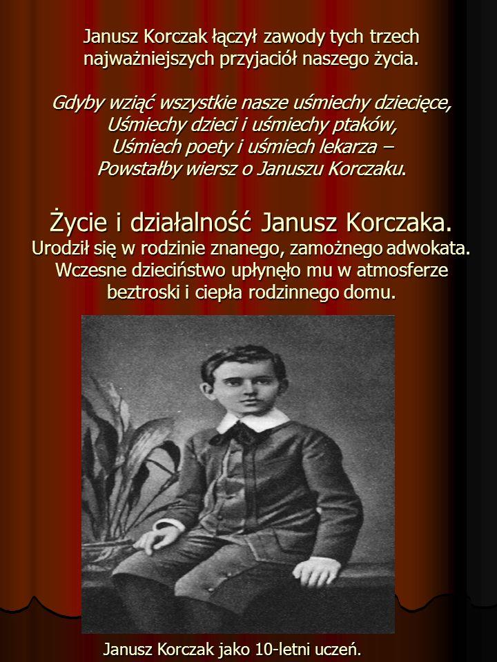 Janusz Korczak łączył zawody tych trzech najważniejszych przyjaciół naszego życia. Gdyby wziąć wszystkie nasze uśmiechy dziecięce, Uśmiechy dzieci i u