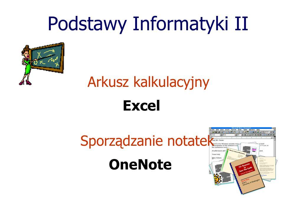 Podstawy Informatyki II Arkusz kalkulacyjny Excel Sporządzanie notatek OneNote