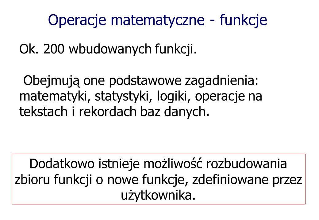Operacje matematyczne - funkcje Ok.200 wbudowanych funkcji.
