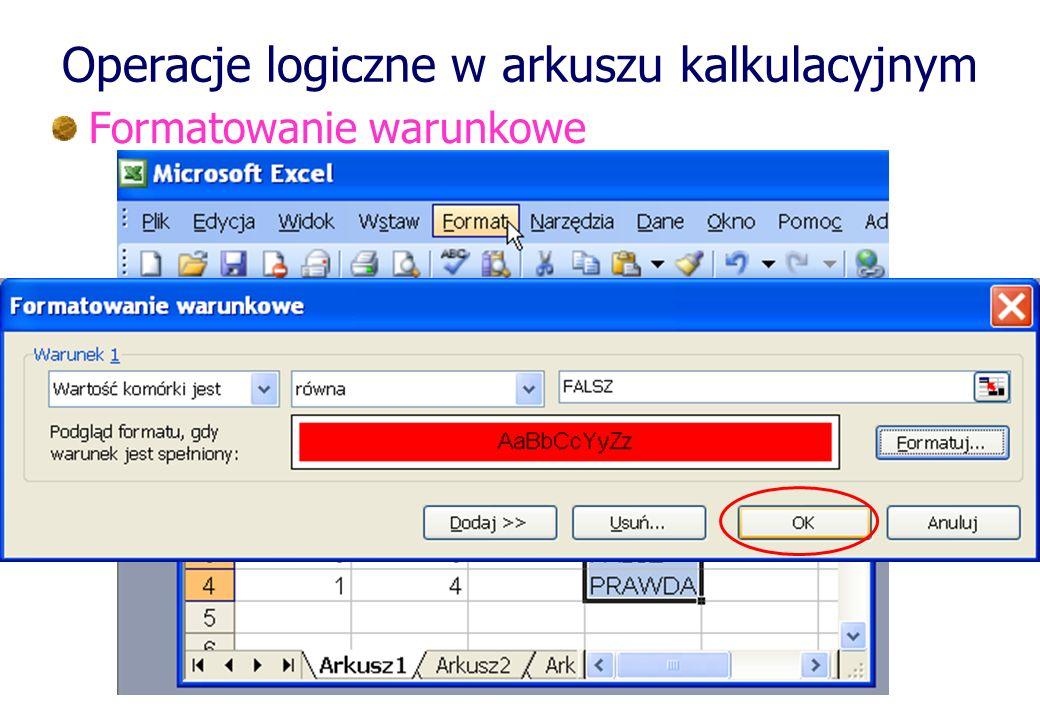 Operacje logiczne w arkuszu kalkulacyjnym Formatowanie warunkowe