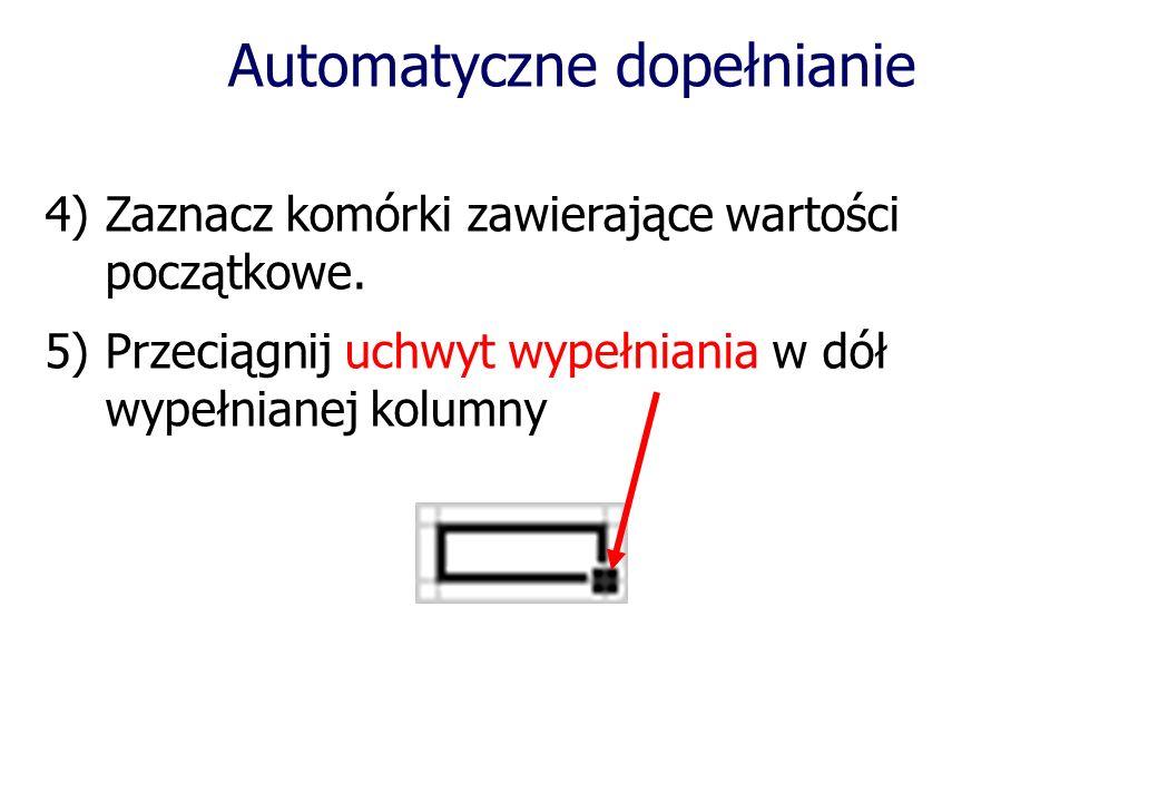 Automatyczne dopełnianie 4)Zaznacz komórki zawierające wartości początkowe.