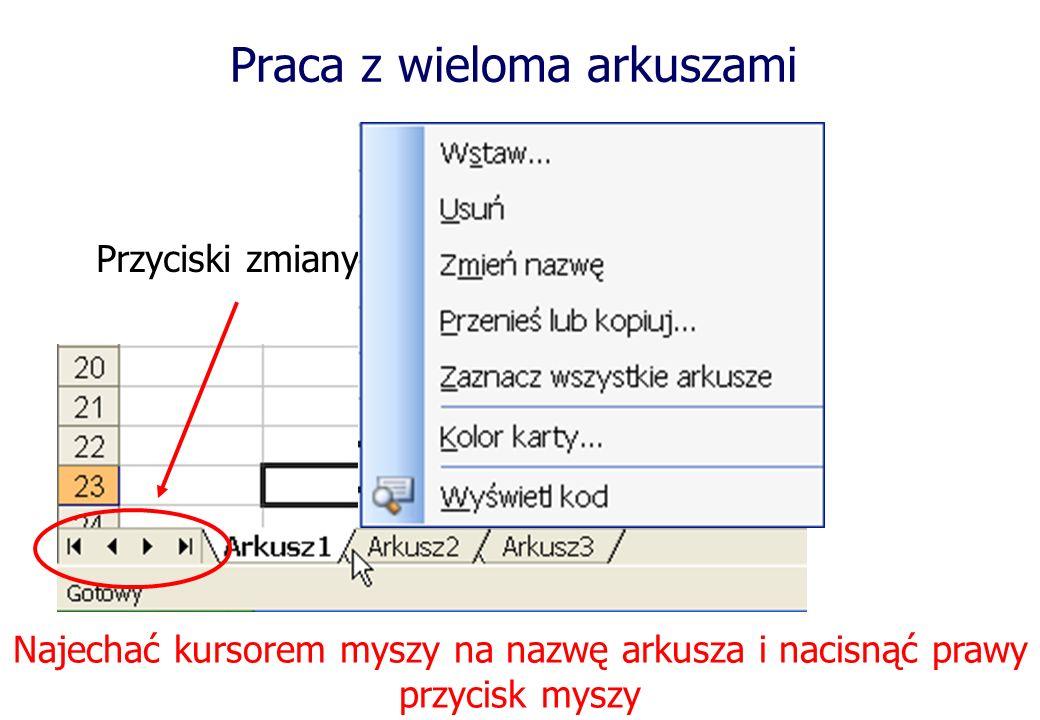 Praca z wieloma arkuszami Przyciski zmiany arkusza Najechać kursorem myszy na nazwę arkusza i nacisnąć prawy przycisk myszy