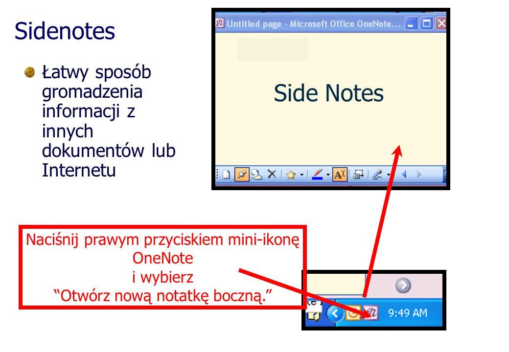 Sidenotes Łatwy sposób gromadzenia informacji z innych dokumentów lub Internetu Naciśnij prawym przyciskiem mini-ikonę OneNote i wybierz Otwórz nową notatkę boczną.