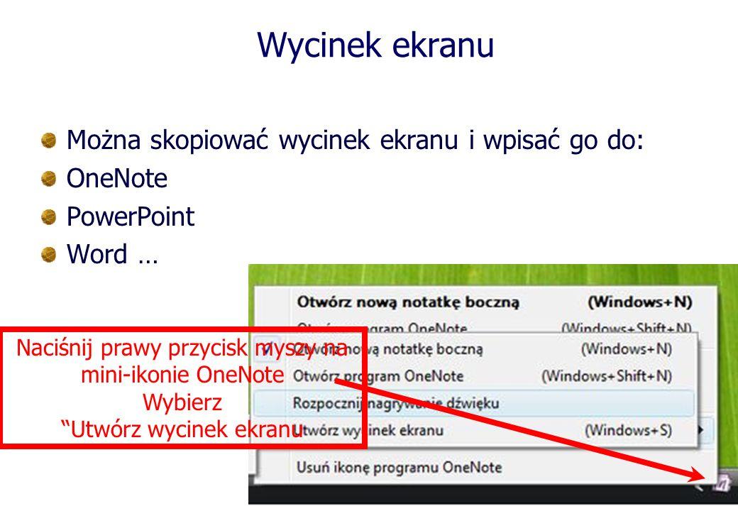 Wycinek ekranu Można skopiować wycinek ekranu i wpisać go do: OneNote PowerPoint Word … Naciśnij prawy przycisk myszy na mini-ikonie OneNote Wybierz Utwórz wycinek ekranu