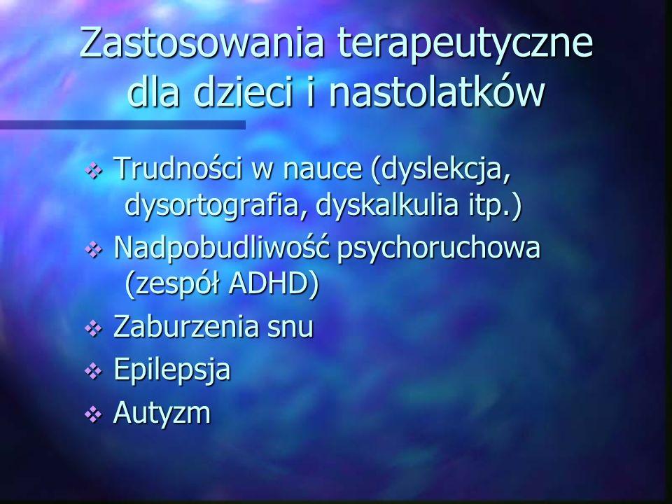 Zastosowania terapeutyczne dla dzieci i nastolatków Trudności w nauce (dyslekcja, dysortografia, dyskalkulia itp.) Trudności w nauce (dyslekcja, dysor