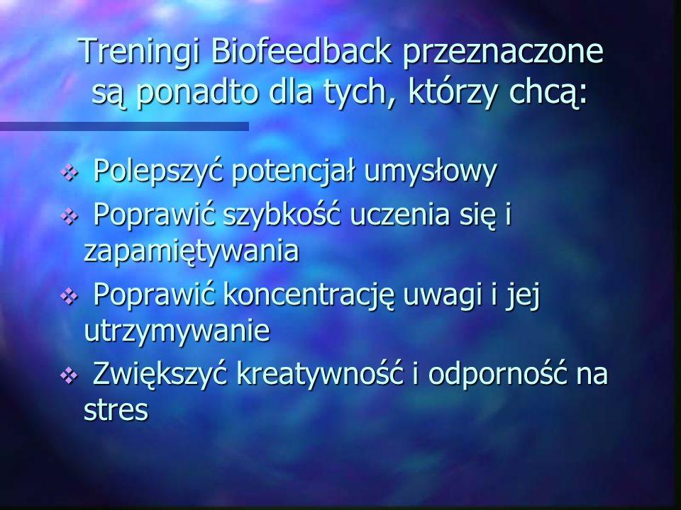 Treningi Biofeedback przeznaczone są ponadto dla tych, którzy chcą: Polepszyć potencjał umysłowy Polepszyć potencjał umysłowy Poprawić szybkość uczeni