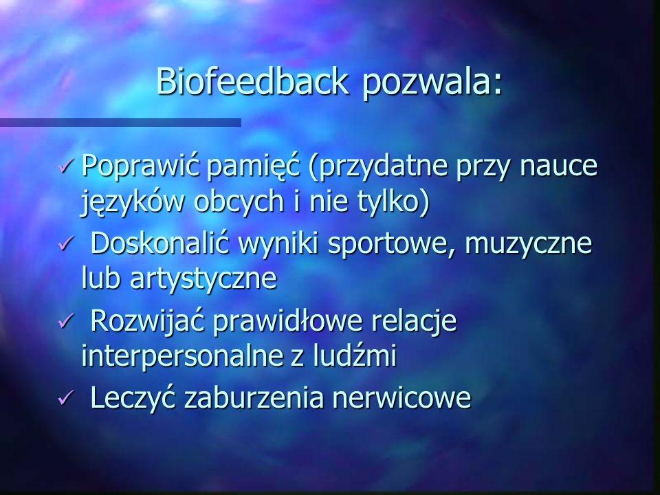 Biofeedback pozwala: Poprawić pamięć (przydatne przy nauce języków obcych i nie tylko) Poprawić pamięć (przydatne przy nauce języków obcych i nie tylk