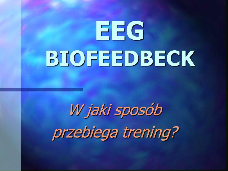 EEG BIOFEEDBECK W jaki sposób przebiega trening?