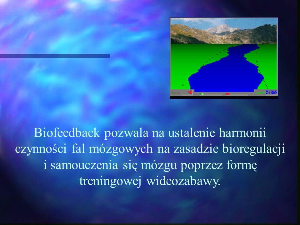 Biofeedback pozwala na ustalenie harmonii czynności fal mózgowych na zasadzie bioregulacji i samouczenia się mózgu poprzez formę treningowej wideozaba