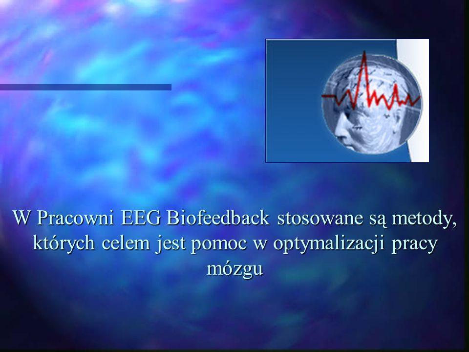 W Pracowni EEG Biofeedback stosowane są metody, których celem jest pomoc w optymalizacji pracy mózgu