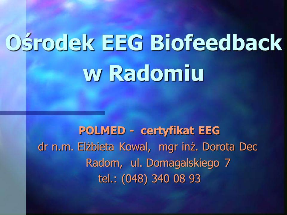 Ośrodek EEG Biofeedback w Radomiu POLMED - certyfikat EEG dr n.m. Elżbieta Kowal, mgr inż. Dorota Dec dr n.m. Elżbieta Kowal, mgr inż. Dorota Dec Rado