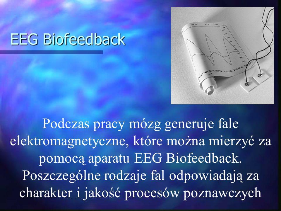 Podczas pracy mózg generuje fale elektromagnetyczne, które można mierzyć za pomocą aparatu EEG Biofeedback. Poszczególne rodzaje fal odpowiadają za ch