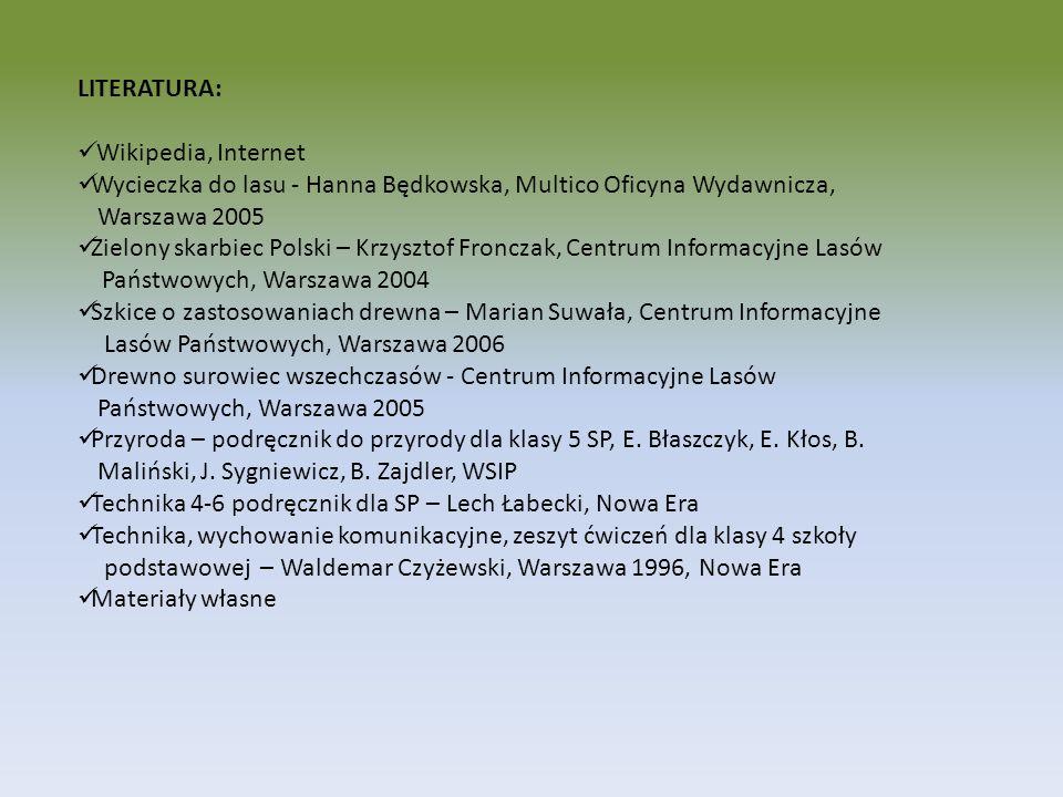 LITERATURA: Wikipedia, Internet Wycieczka do lasu - Hanna Będkowska, Multico Oficyna Wydawnicza, Warszawa 2005 Zielony skarbiec Polski – Krzysztof Fro