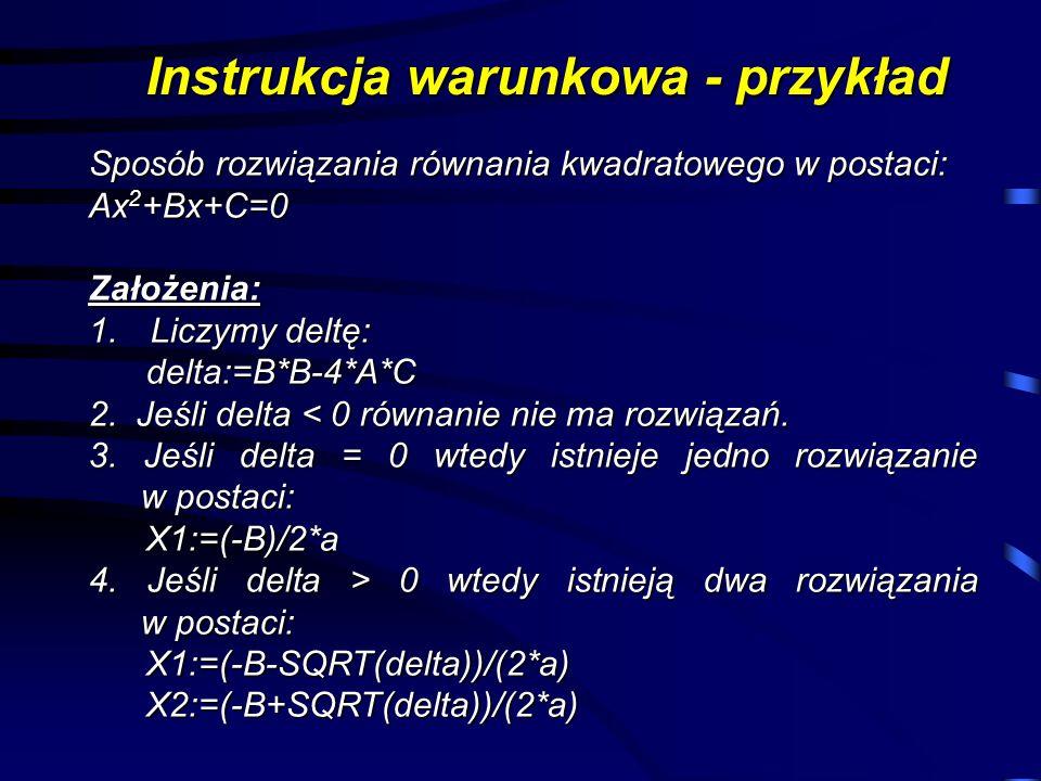 Instrukcja warunkowa - przykład Sposób rozwiązania równania kwadratowego w postaci: Ax 2 +Bx+C=0 Założenia: 1.