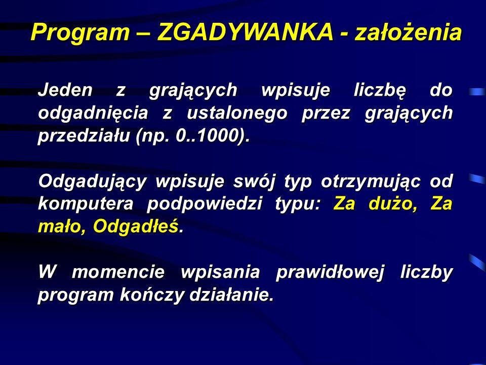 Program – ZGADYWANKA - założenia Jeden z grających wpisuje liczbę do odgadnięcia z ustalonego przez grających przedziału (np.