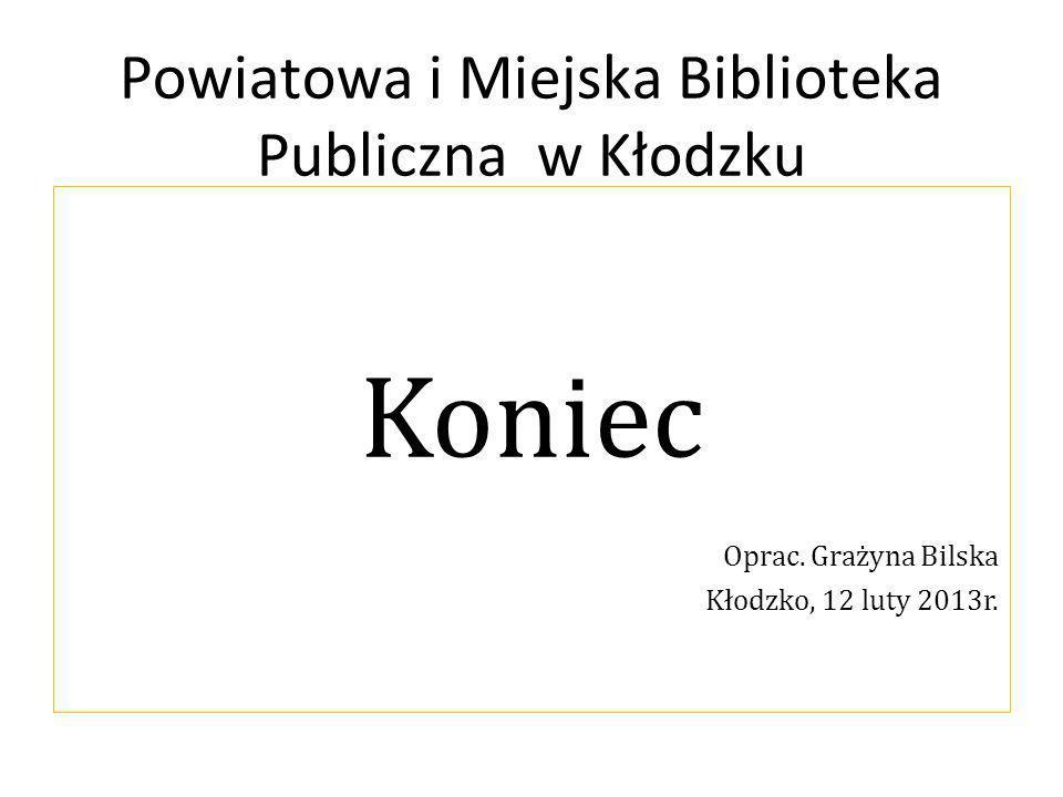 Powiatowa i Miejska Biblioteka Publiczna w Kłodzku Koniec Oprac.