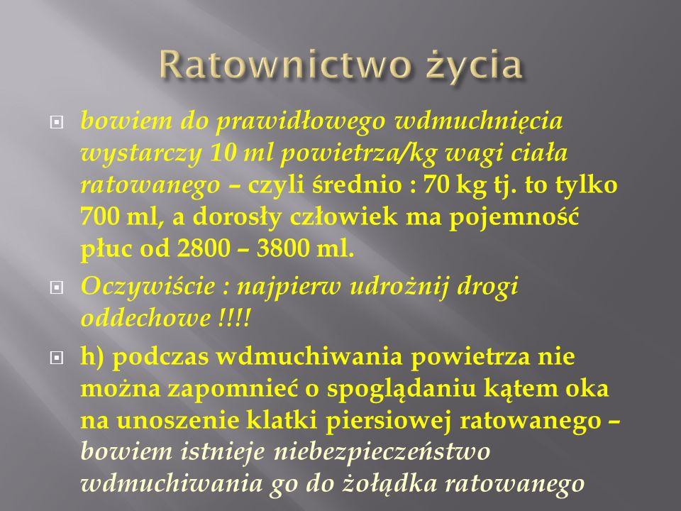 bowiem do prawidłowego wdmuchnięcia wystarczy 10 ml powietrza/kg wagi ciała ratowanego – czyli średnio : 70 kg tj. to tylko 700 ml, a dorosły człowiek