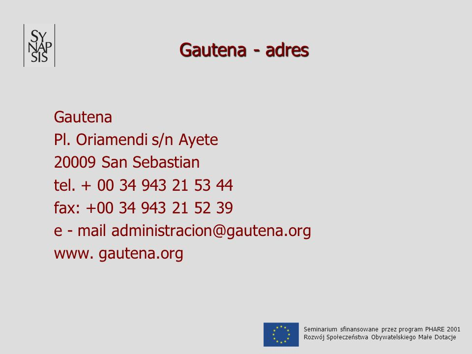 Gautena - adres Gautena Pl. Oriamendi s/n Ayete 20009 San Sebastian tel. + 00 34 943 21 53 44 fax: +00 34 943 21 52 39 e - mail administracion@gautena