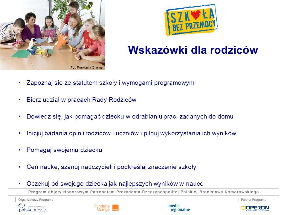 Fot. Fundacja Orange Zapoznaj się ze statutem szkoły i wymogami programowymi Bierz udział w pracach Rady Rodziców Dowiedz się, jak pomagać dziecku w o