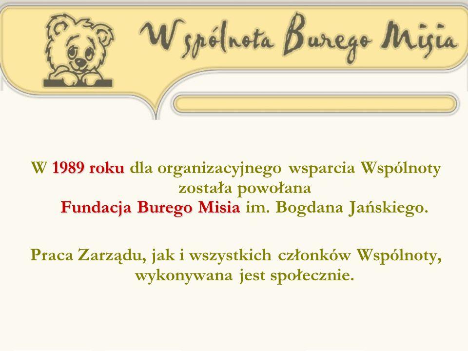 1989 roku Fundacja Burego Misia W 1989 roku dla organizacyjnego wsparcia Wspólnoty została powołana Fundacja Burego Misia im.