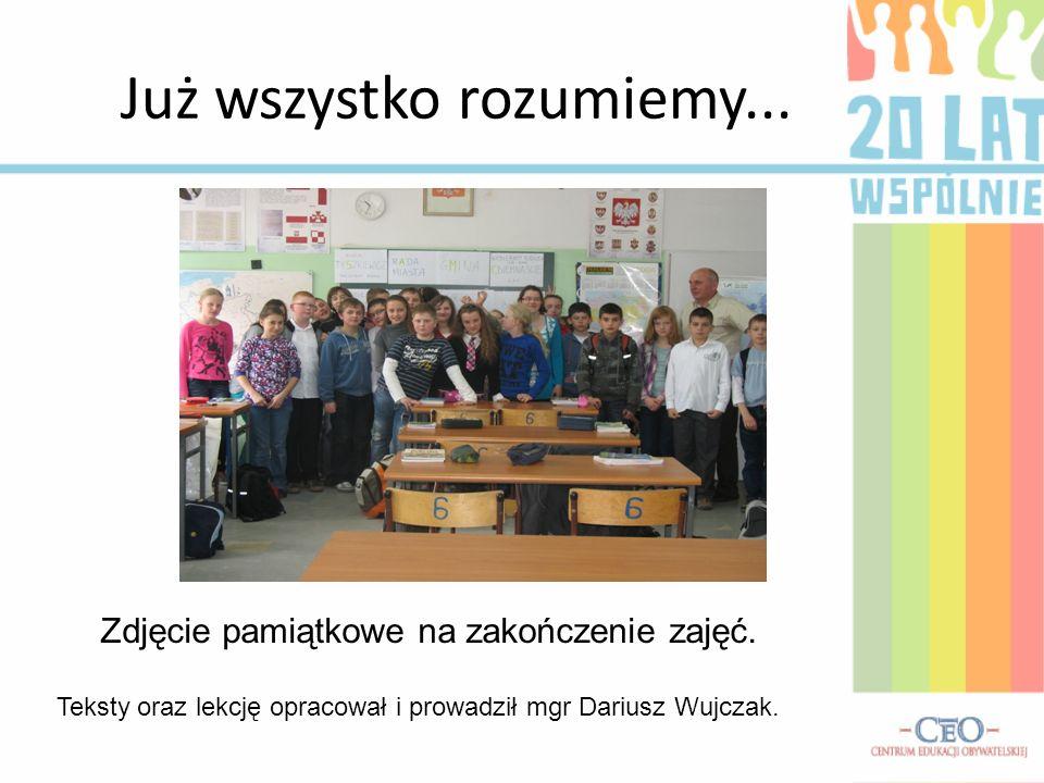 Już wszystko rozumiemy... Zdjęcie pamiątkowe na zakończenie zajęć. Teksty oraz lekcję opracował i prowadził mgr Dariusz Wujczak.