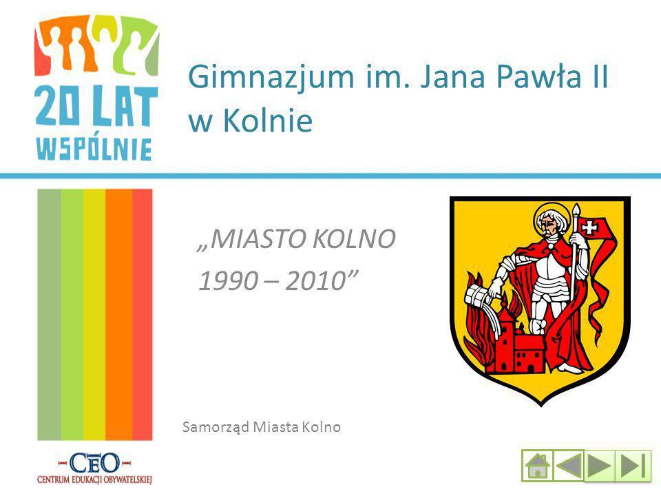 Gimnazjum im. Jana Pawła II w Kolnie MIASTO KOLNO 1990 – 2010 Samorząd Miasta Kolno