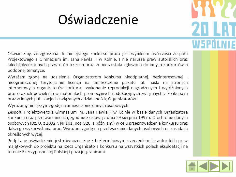Oświadczenie Oświadczmy, że zgłoszona do niniejszego konkursu praca jest wynikiem twórczości Zespołu Projektowego z Gimnazjum im. Jana Pawła II w Koln