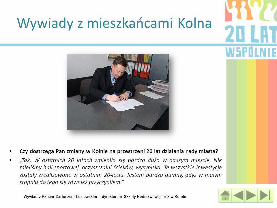 Wywiady z mieszkańcami Kolna Wywiad z Panem Dariuszem Łosiewskim – dyrektorem Szkoły Podstawowej nr 2 w Kolnie Czy dostrzega Pan zmiany w Kolnie na pr